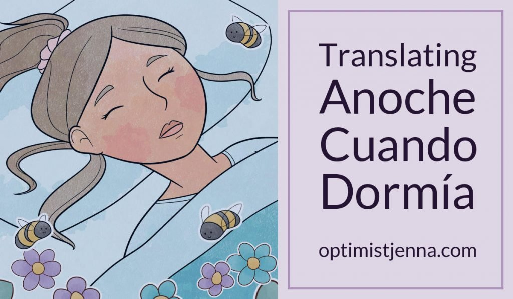 translating anoche cuando dormia by Jenna Breunig at optimist jenna dot com, drawing of sleeping girl surrounded by flowers and bees