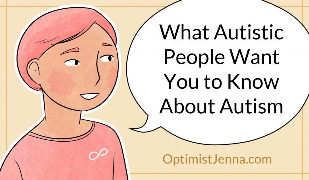 what autistic people want you to know about autism OptimistJenna.com