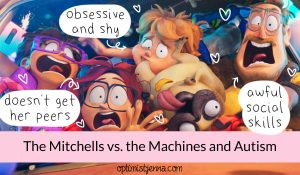 the Mitchells vs the machines and autism; Katie doesn't get her peers, Aaron is obsessive and shy, and the dad has awful social skills