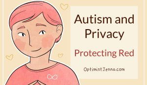 drawing of Red, a shy-looking androgynous person with red hair, and words saying Autism and Privacy: Protecting Red OptimistJenna.com